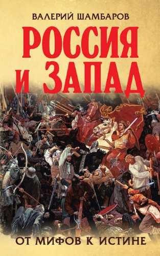 Валерий Шамбаров. Россия и Запад. От мифов к истине