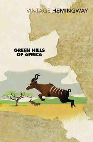 Эрнест Хемингуэй. Зеленые холмы Африки