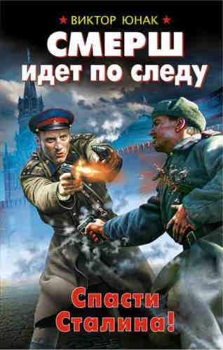Виктор Юнак. СМЕРШ идет по следу. Спасти Сталина!