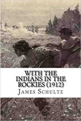Джеймс Уиллард Шульц. С индейцами в Скалистых горах